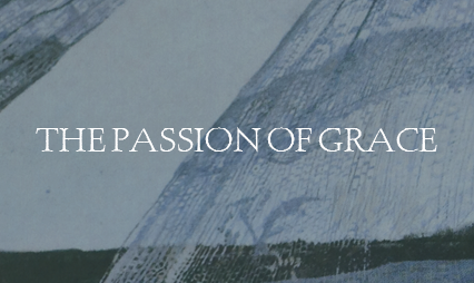The Passion of Grace